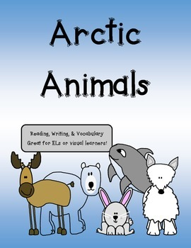 Arctic Animals Reading, Writing, and Vocabulary (great for ESOL)