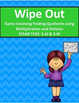 3.4J 3.4F Wipe Out Game Finding Quotients w Multiplication & Division STAAR