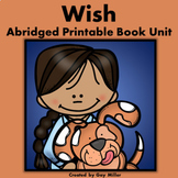 Wish Abridged Novel Study: vocabulary, comprehension, writ