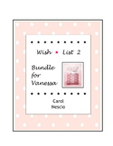Wish * List 2 Bundle for Vanessa