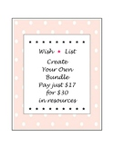 Wish * List ~ Create Your Own Bundle  ~ Pay just $17 for $30 in resources