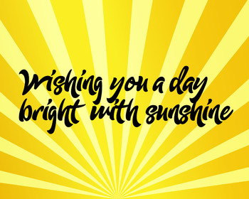 Wishing You A Day Bright With Sunshine
