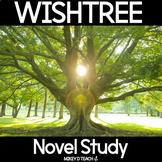 Wishtree Novel Study   PRINT + DIGITAL   Distance Learning