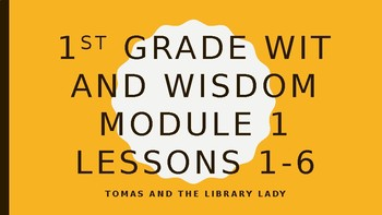 Wit and Wisdom-Lesson 1-6 Powerpoints Mod 1- 1st gr.
