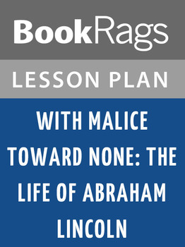 With Malice Toward None: The Life of Abraham Lincoln Lesson Plans
