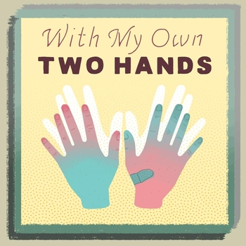 """SONG: """"With My Own Two Hands"""""""