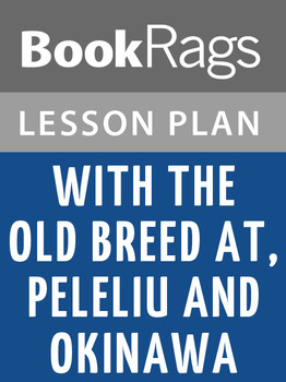 With the Old Breed, at Peleliu and Okinawa Lesson Plans