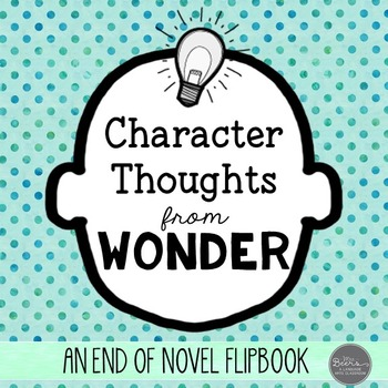 Wonder Character Analysis Project: End of Novel Flipbook