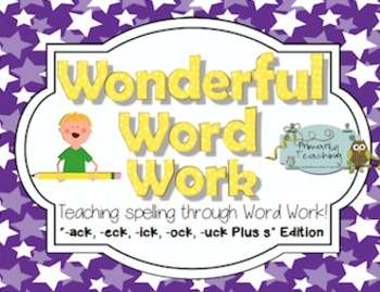 Wonderful Word Work: ack, eck, ick, ock, uck Plus s Edition