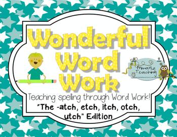 Wonderful Word Work: atch, etch, itch, otch, utch Edition