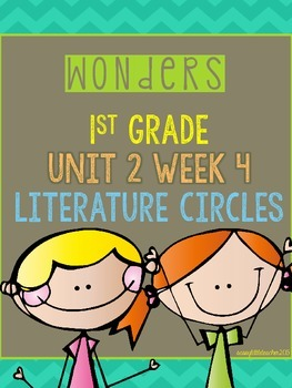 Wonders 1st Grade Unit 2 Week 4 Literature Circles
