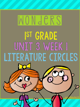 Wonders 1st Grade Unit 3 Week 1 Literature Circles