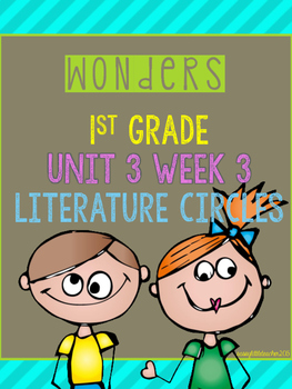 Wonders 1st Grade Unit 3 Week 3 Literature Circles