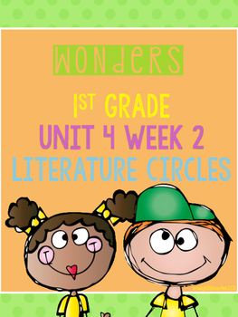 Wonders 1st Grade Unit 4 Week 2 Literature Circles