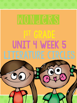 Wonders 1st Grade Unit 4 Week 5 Literature Circles