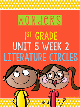 Wonders 1st Grade Unit 5 Week 2 Literature Circles