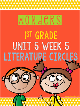 Wonders 1st Grade Unit 5 Week 5 Literature Circles