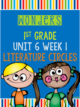 Wonders 1st Grade Unit 6 Week 1 Literature Circles
