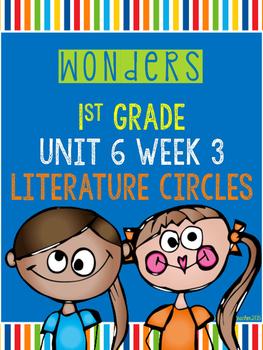 Wonders 1st Grade Unit 6 Week 3 Literature Circles