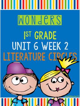 Wonders 1st Grade Unit 6 Week 2 Literature Circles