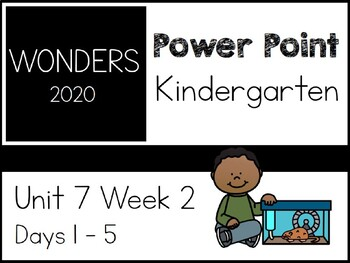 Wonders 2020. Kindergarten. Unit 7 Week 2. Power Point.