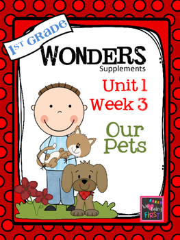 1st Grade Wonders (2014) - Unit 1 Week 3 - Our Pets