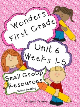Wonders First Grade: Small Group Resources-Unit 6