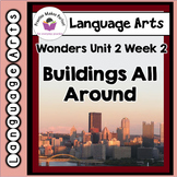 Wonders First Grade Unit 2, Week 2 Buildings All Around
