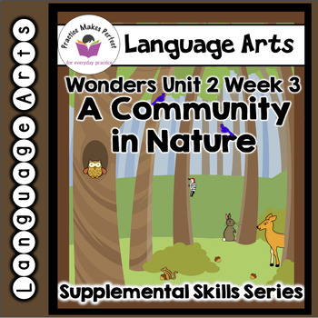 Wonders First Grade Unit 2, Week 3 A Community in Nature