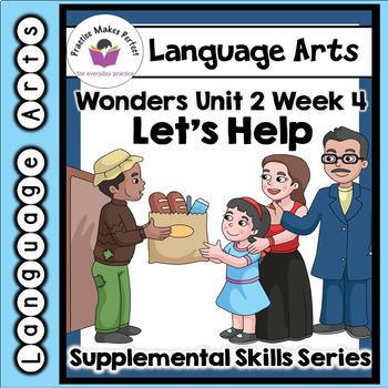 Wonders First Grade Unit 2, Week 4 Let's Help
