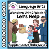 Wonders First Grade Unit 2, Week 4 Let's Help