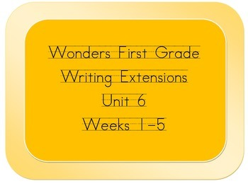 Wonders Grade 1 Writing Extensions for Unit 6