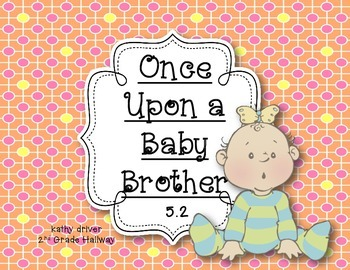 Wonders Grade 2 Once Upon a Baby Brother 5.2 {8 Literacy A