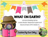 Wonders Leveled Reader Response Unit 6: What On Earth? (2nd Grade)
