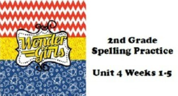 Wonders 2nd grade Spelling Unit 4 Weeks 1-5 Practice