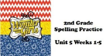 Wonders 2nd grade Spelling Unit 5 Weeks 1-5 Practice