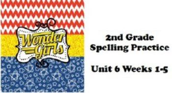 Wonders 2nd grade Spelling Unit 6 Weeks 1-5 Practice