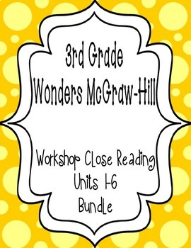 Wonders McGraw Hill 3rd Grade Close Reading (Workshop Book) - Units 1-6 *Bundle*