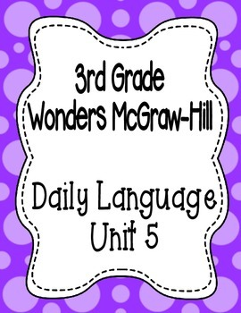 Wonders McGraw Hill 3rd Grade Daily Language - Complete Unit 5 (Weeks 1-5)