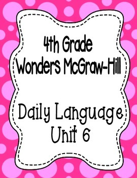 Wonders McGraw Hill 4th Grade Daily Language - Complete Unit 6 (Weeks 1-5)