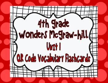 Wonders McGraw Hill 4th Grade Vocabulary QR Code Flashcards - Unit 1