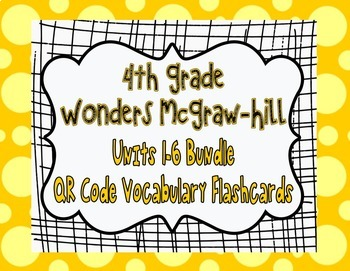 Wonders McGraw Hill 4th Grade Vocabulary QR Code Flashcards - Units 1-6 *Bundle*
