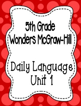 Wonders McGraw Hill 5th Grade Daily Language - Complete Unit 1 (Weeks 1-5)