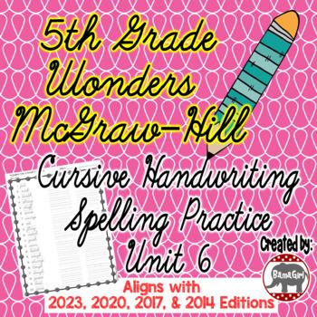 Wonders McGraw Hill 5th Grade Spelling Cursive Handwriting Practice - Unit 6