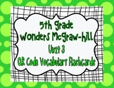 Wonders McGraw Hill 5th Grade Vocabulary QR Code Flashcards - Unit 3