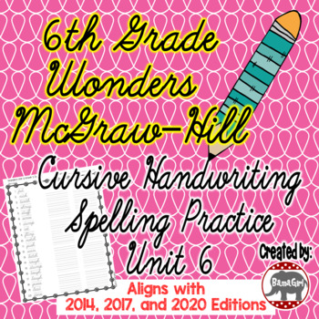 Wonders McGraw Hill 6th Grade Spelling Cursive Handwriting Practice - Unit 6