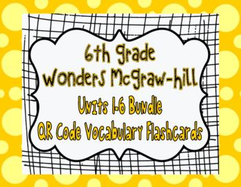 Wonders McGraw Hill 6th Grade Vocabulary QR Code Flashcards - Units 1-6 *Bundle*