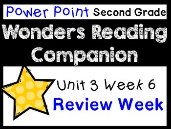 Wonders Power Point Unit 3 Week 6 Review Week. Second Grade