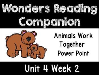 Wonders Power Point Unit 4 Week 2 Animals Work Together First Grade