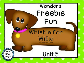 Wonders Reading Grade 1:  Unit 5,  Whistle for Willie Freebie